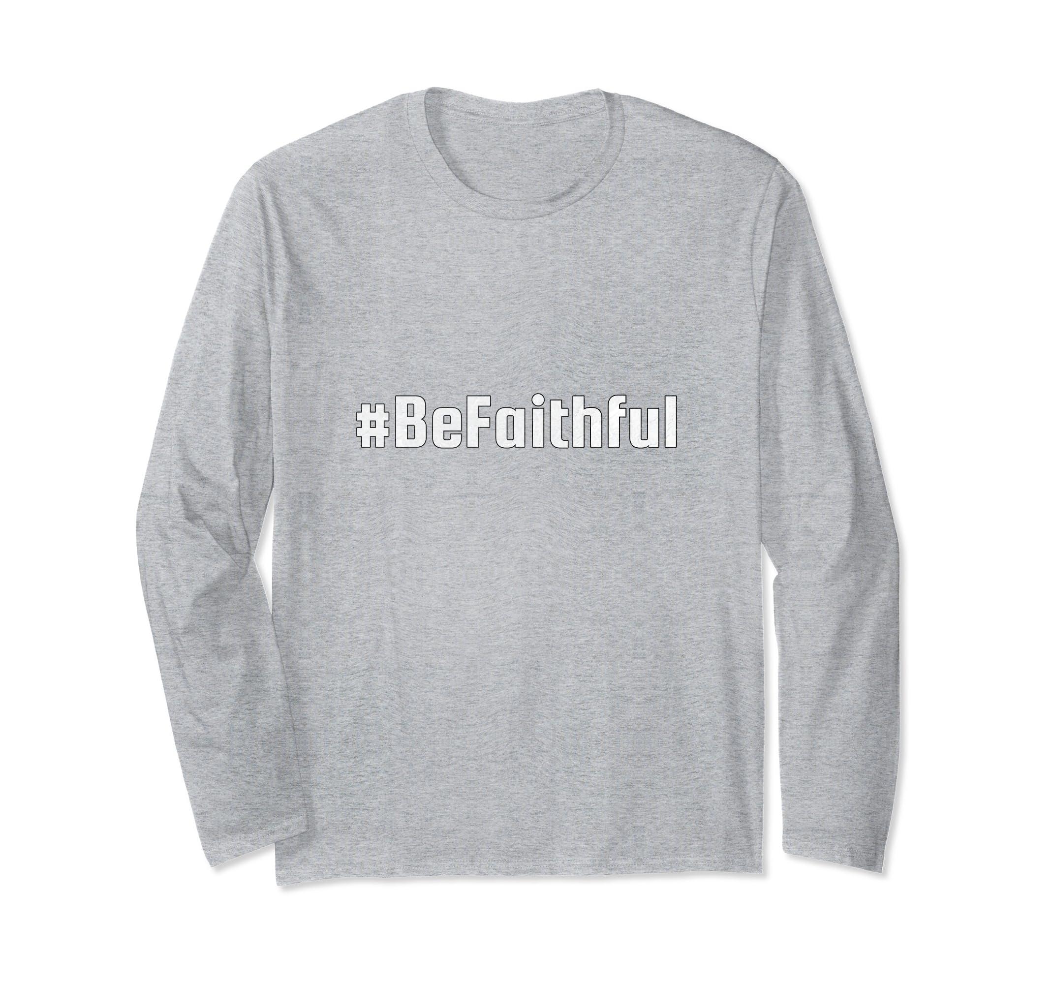 Positive Be Faithful Hashtag Long Sleeve Shirt-SFL