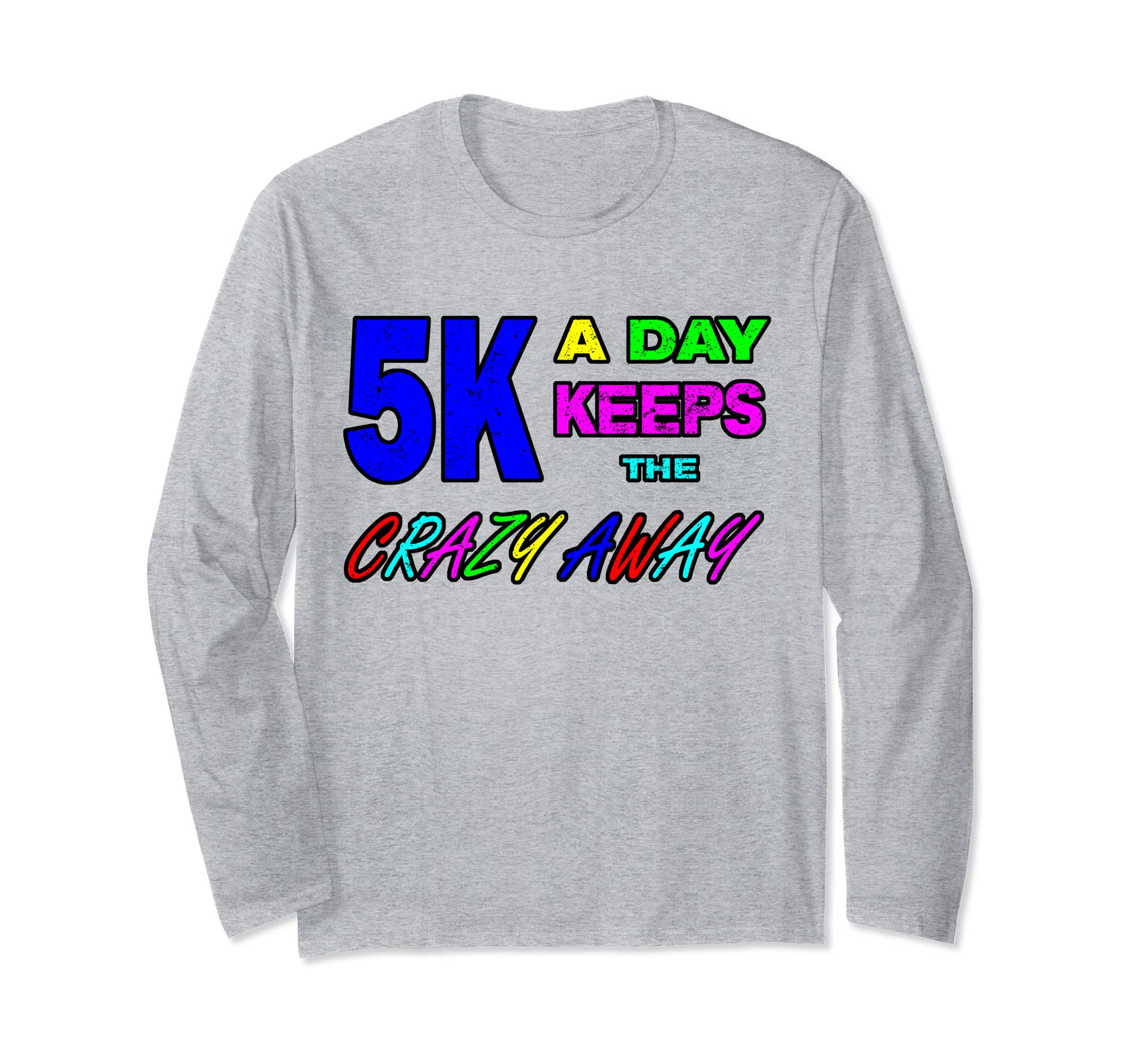 5K A Day Keeps The Crazy Away Distressed Long Sleeve Shirt-ln
