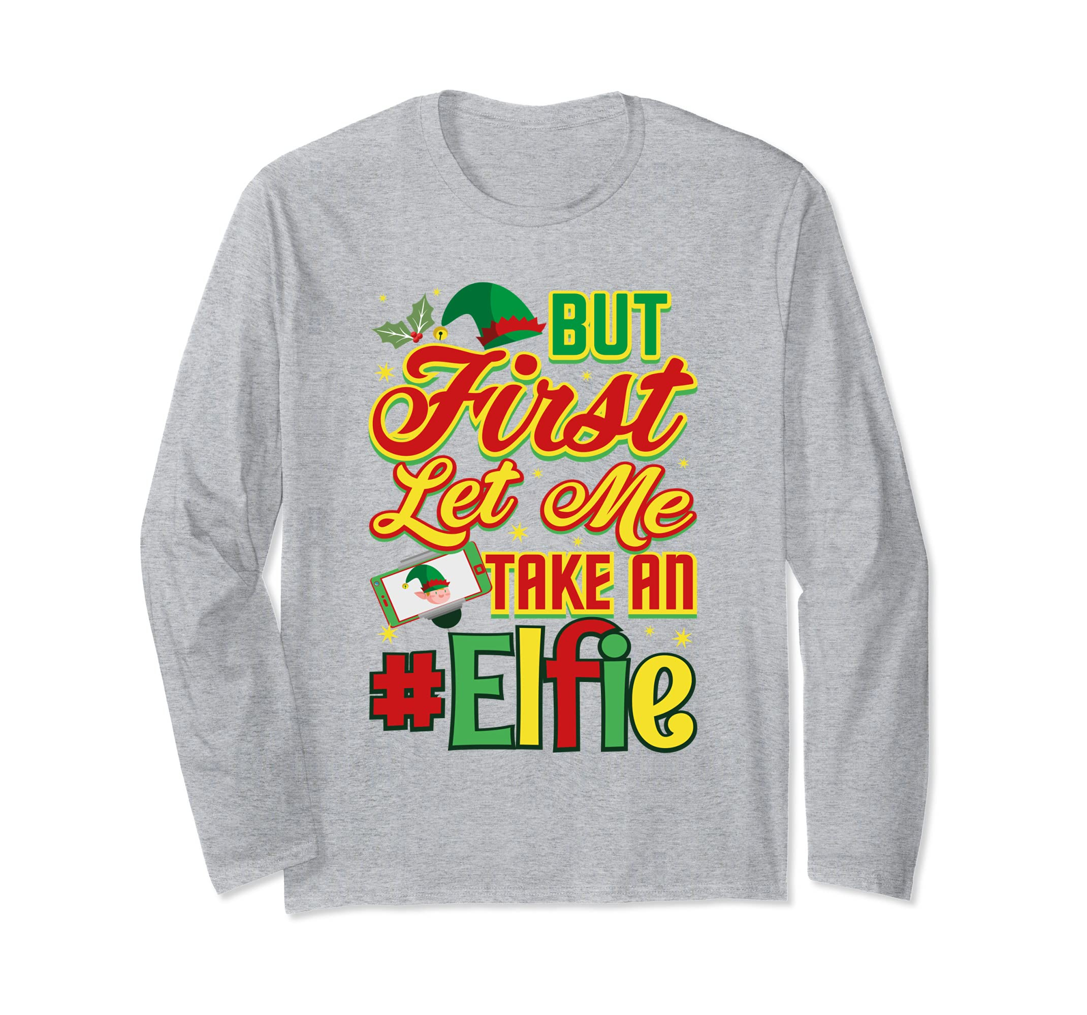 But First Let Me Take An Elfie Christmas L/S T-Shirt-SFL