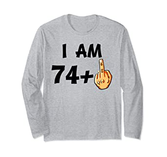 I Am 74 Plus Middle Finger Funny 75th Birthday T Shirt