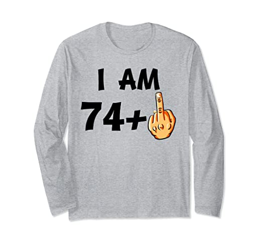 Amazon I Am 74 Plus Middle Finger Funny 75th Birthday T Shirt