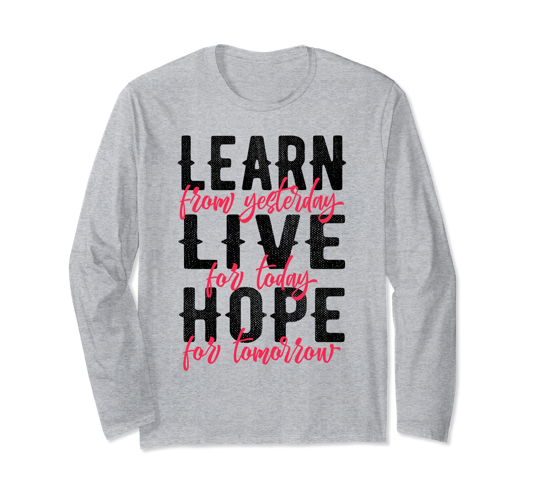 Shirt Learn from yesterday Live for today Hope for tomorrow-ln