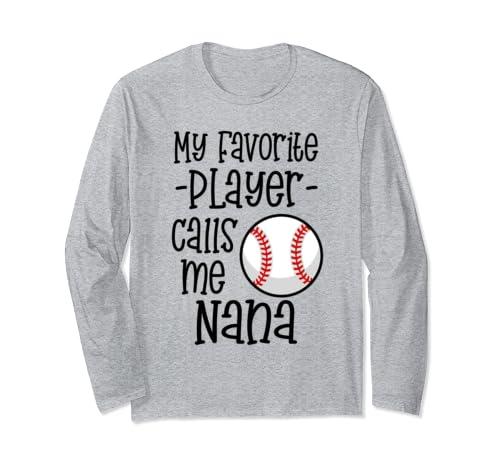 c21956e2f My Favorite Baseball Player calls me Nana Grandma Gift Long Sl..