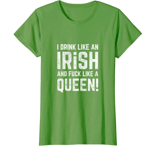 Womens St Patrick's Day I Drink Like An Irish And Fuck Like A Queen T Shirt