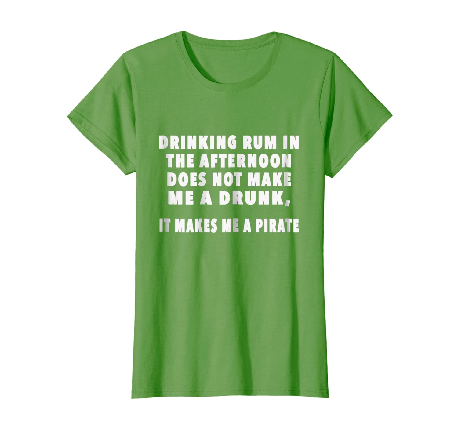 Amazon com: Drinking Rum makes me a Pirate - Funny Alcohol T