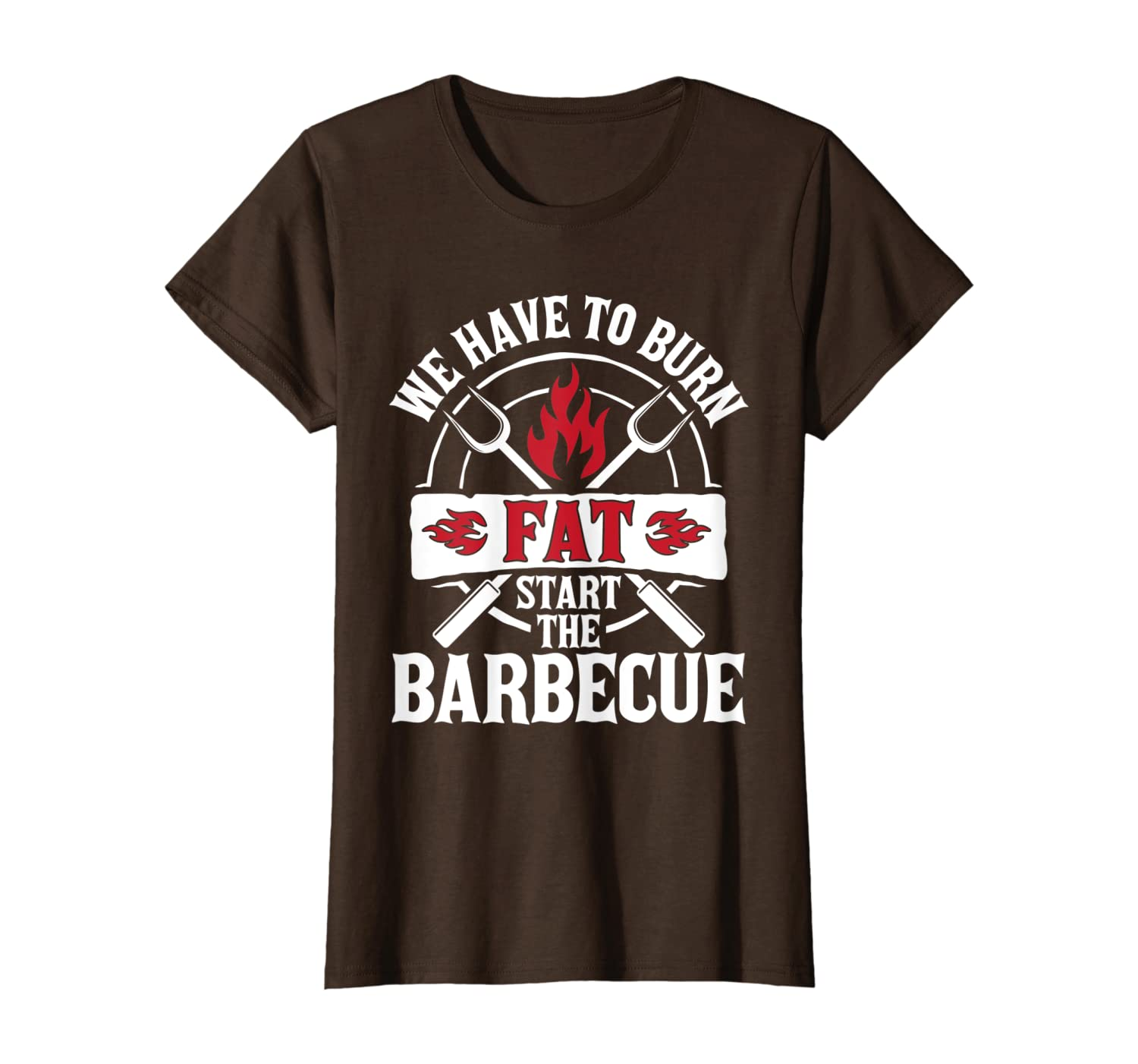 BBQ We Have To Burn Fat Barbecue Grill Butcher Grilling T-Shirt