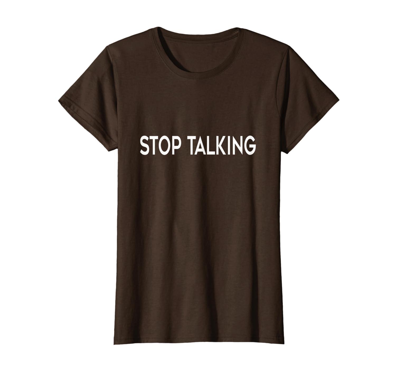 """Stop Talking"" Funny T-Shirt"