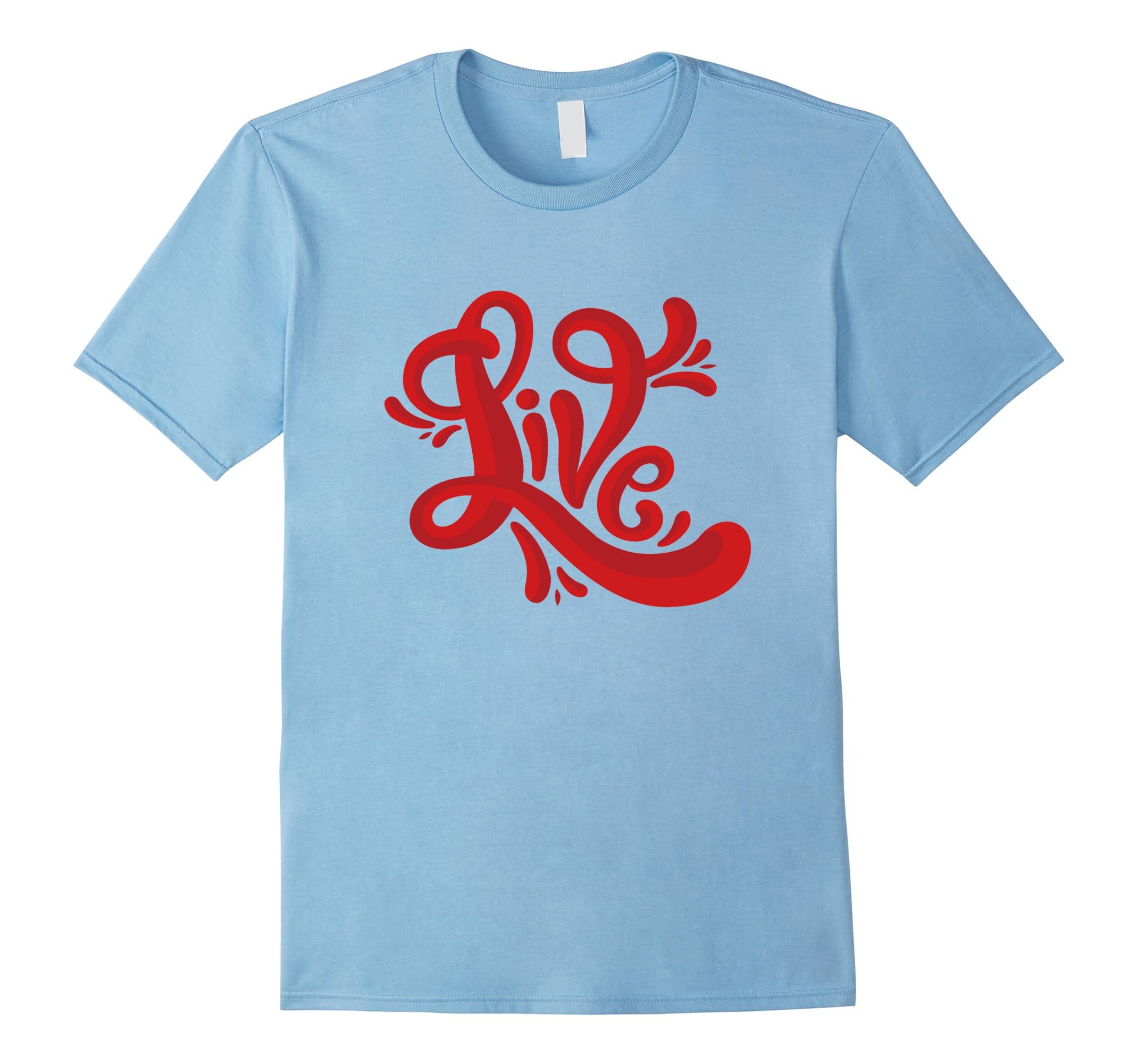 Live T-Shirt-ah my shirt one gift