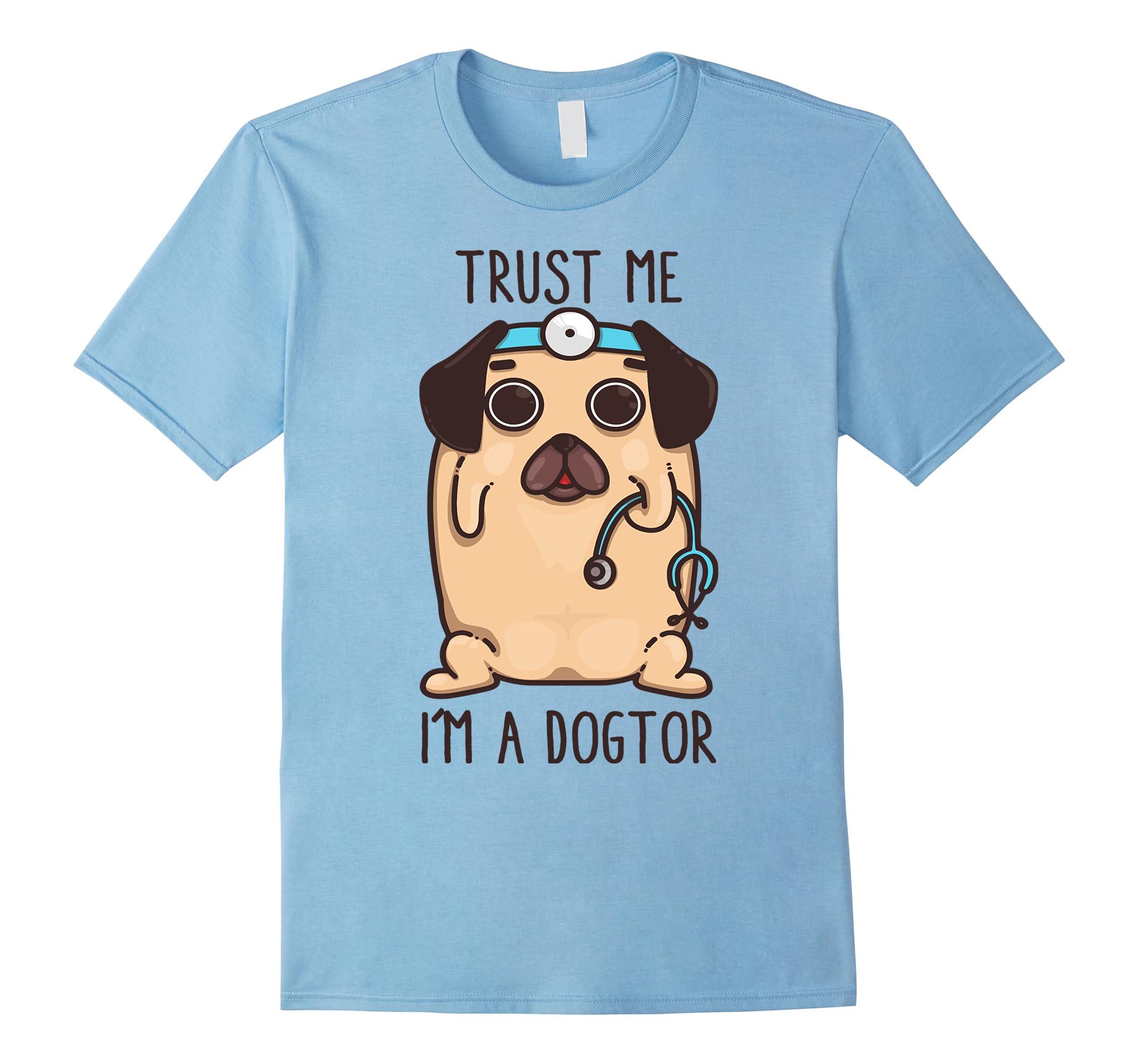 Trust Me I'm A Dogtor Dog Doctor Pug Love Veterinarian Shirt-ah my shirt one gift