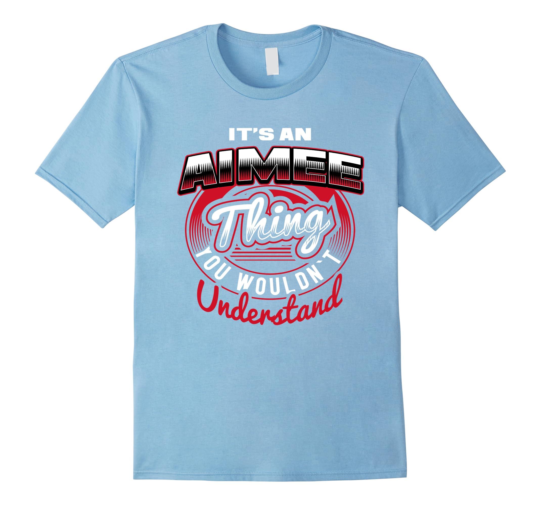 AIMEE Name T-Shirts: It's An AIMEE Thing-RT