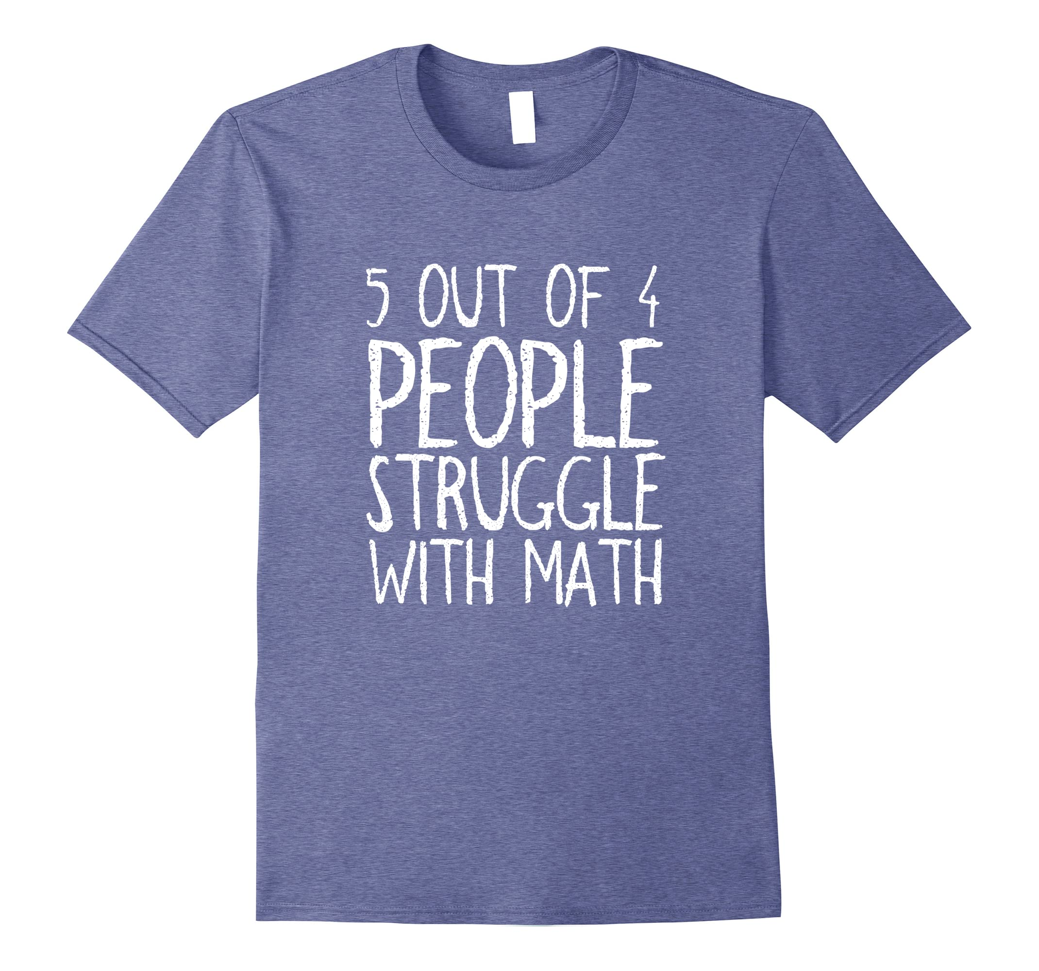 5 out of 4 People Struggle With Math T-shirt-ah my shirt one gift