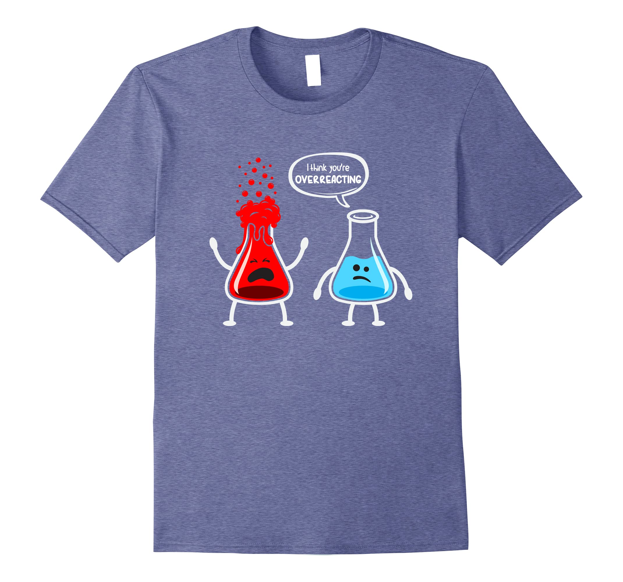 I think you're overreacting - Funny Nerd Chemistry Shirt-ln