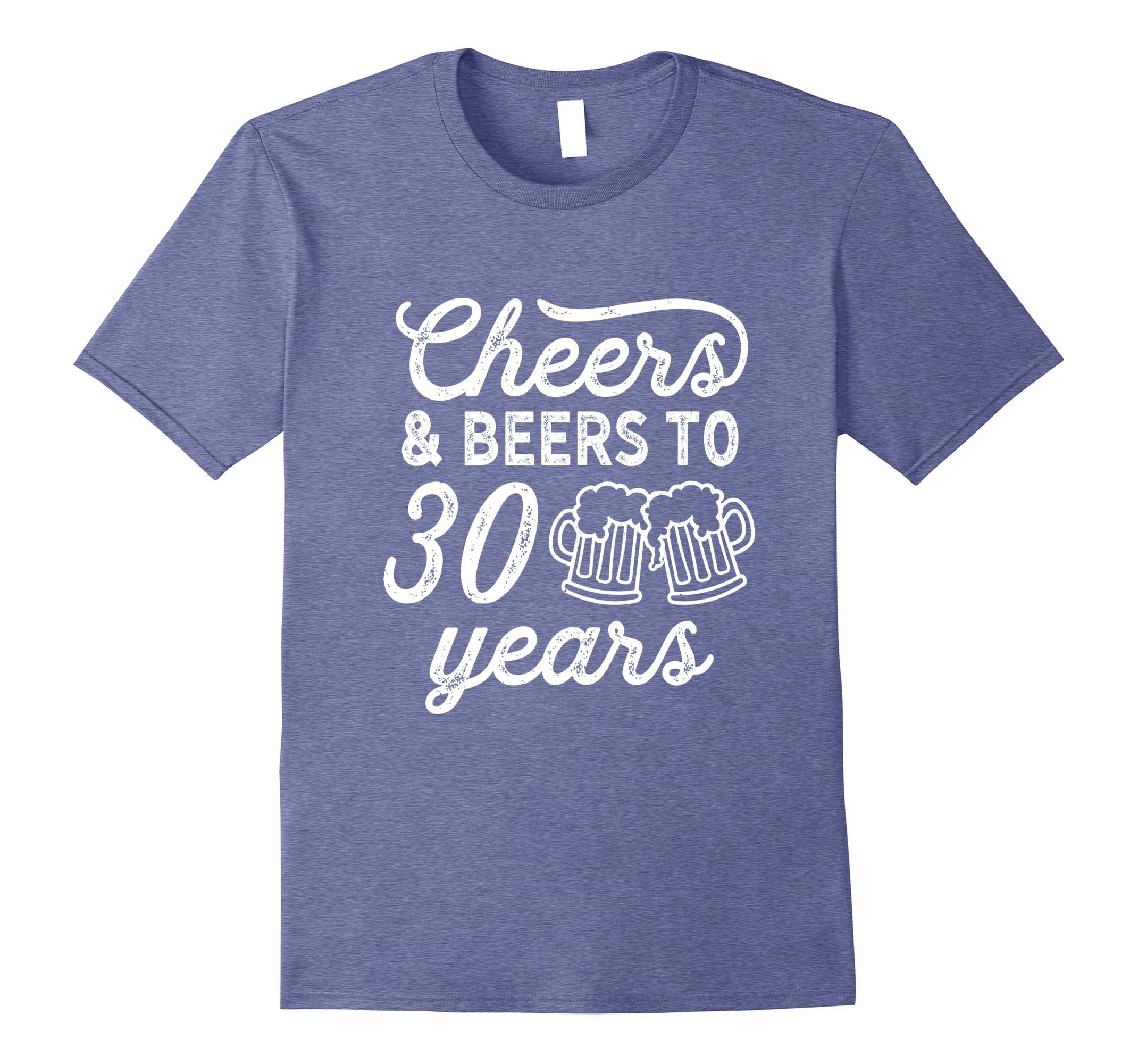 Cheers and Beers to 30 Years Thirty Birthday Shirt Gift Idea-RT