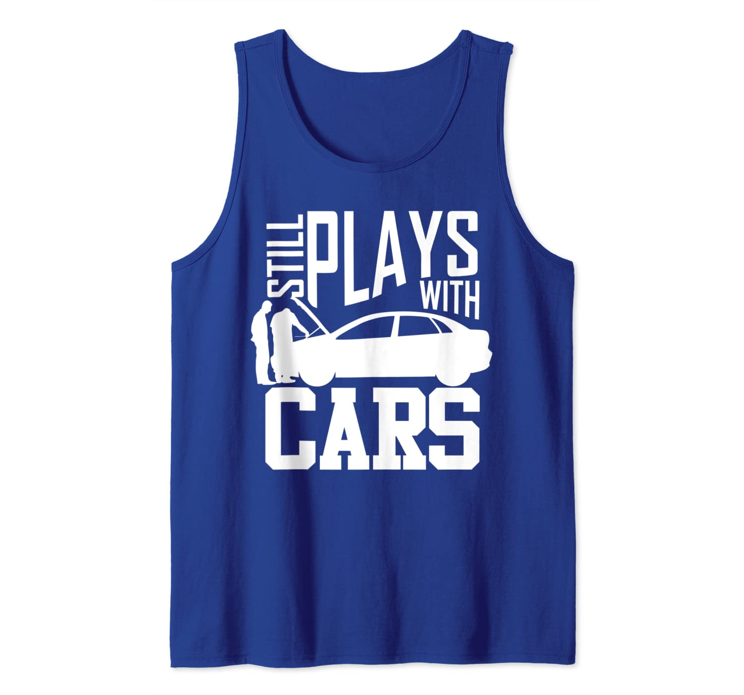 Still Plays with Cars Funny Car Mechanic for men women Tank Top