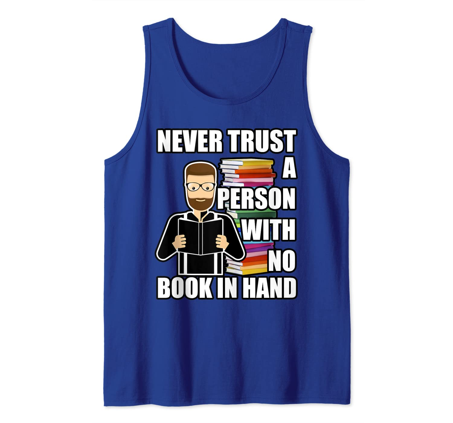 Amazon Com Never Trust A Person With No Book In Hand Tank
