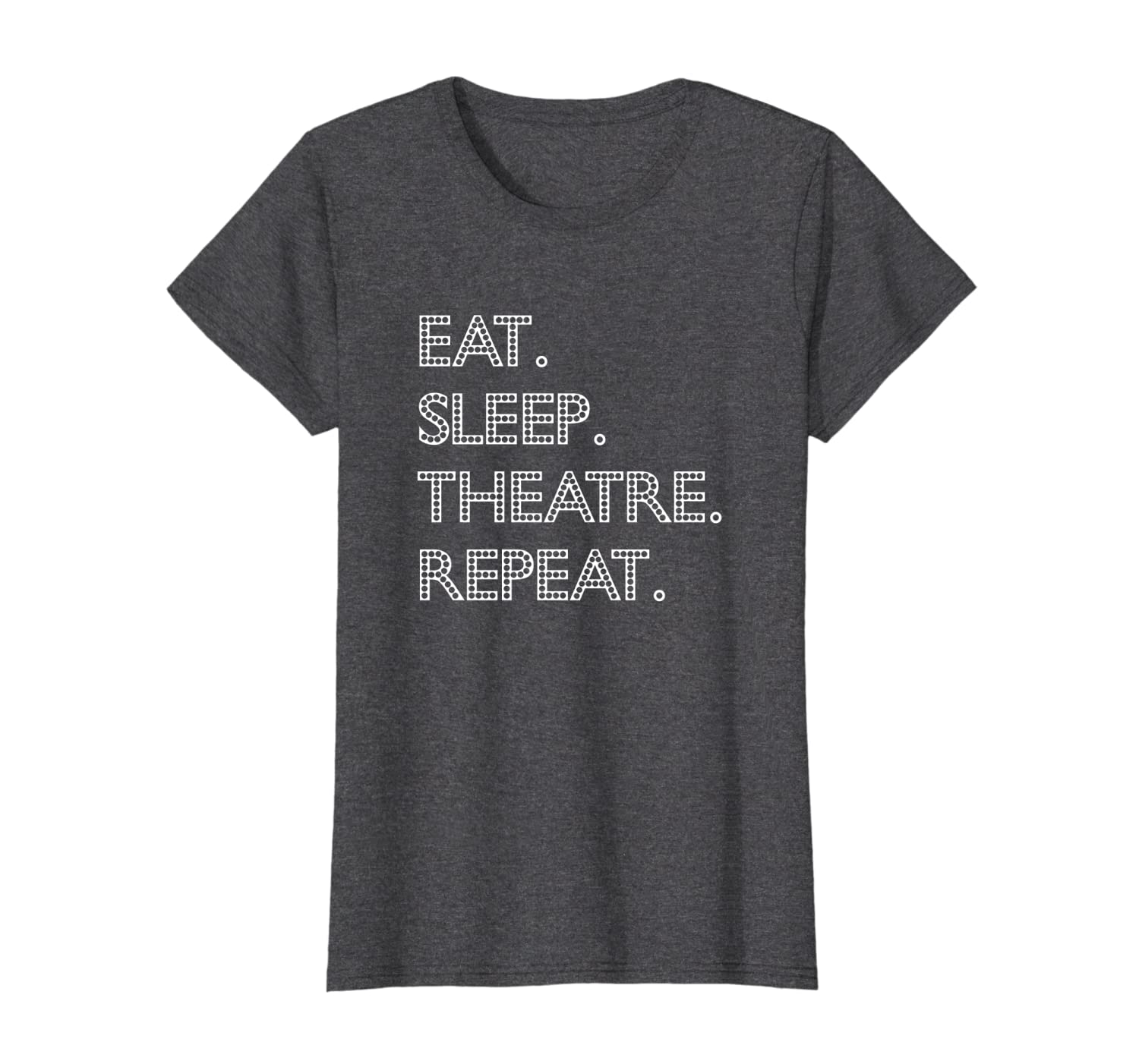 Actors Actress T-Shirt: Eat Sleep Theatre Repeat