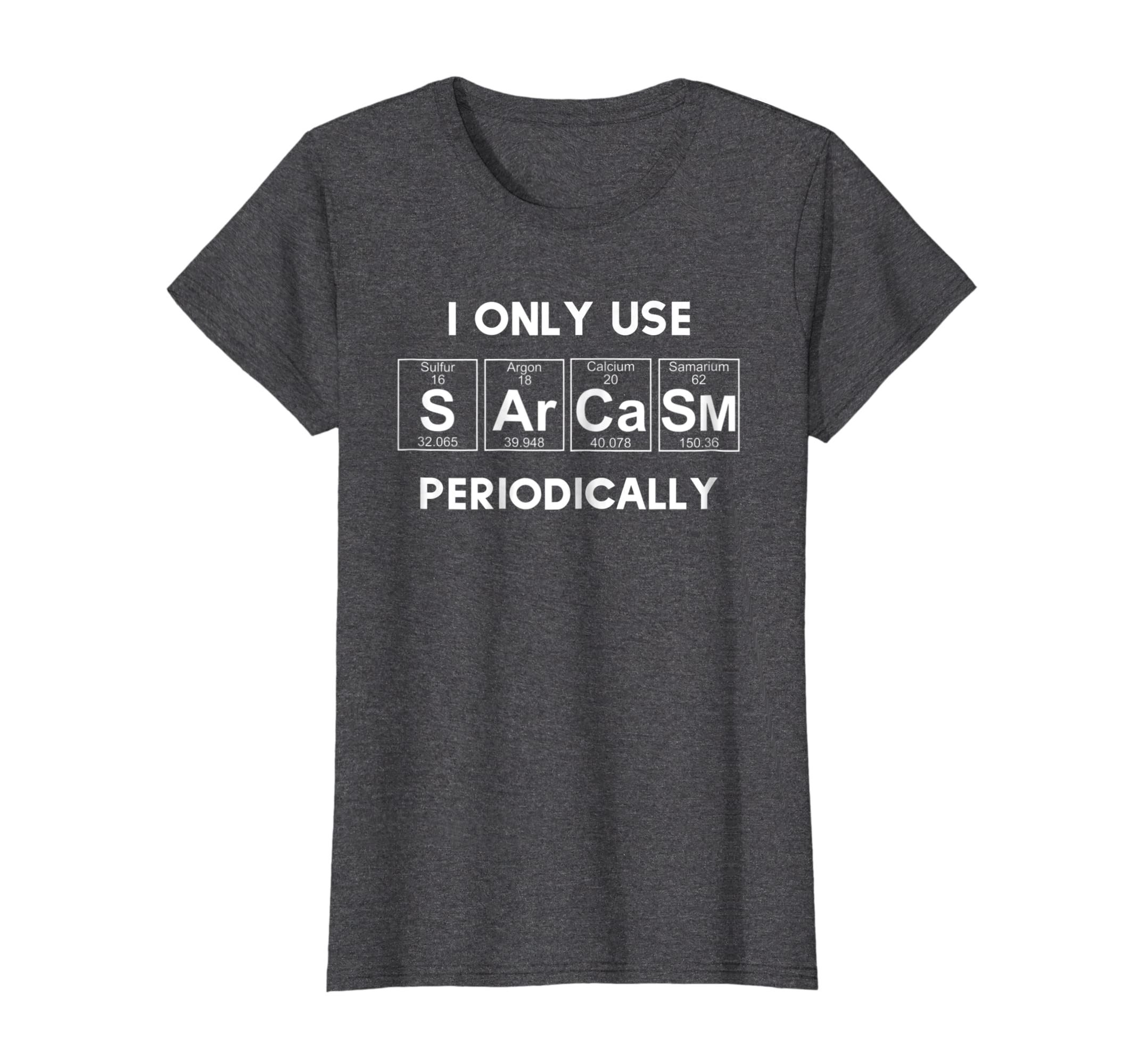 Sarcasm Funny Shirt Tee For Women Gift Periodic Table Humor-Yolotee