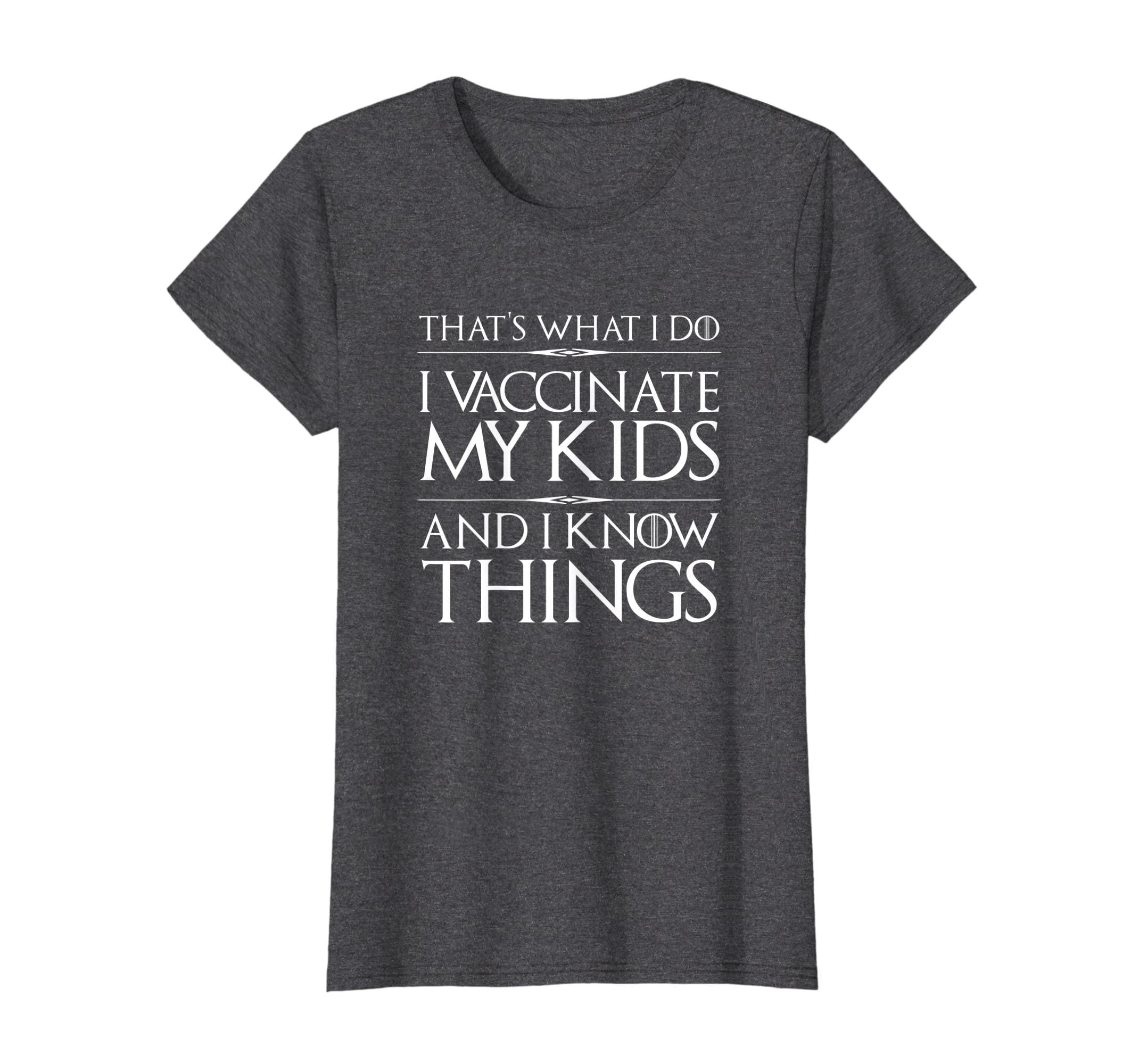 I Vaccinate My Kids And I Know Things  Funny Vaccine Shirt-Teehay