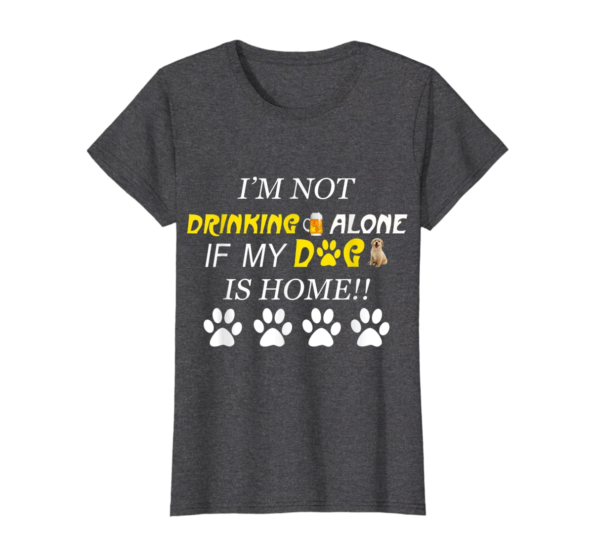 I'm Not Drinking Alone If My Dog Is Home Shirt Family Lover-Women's T-Shirt-Dark Heather
