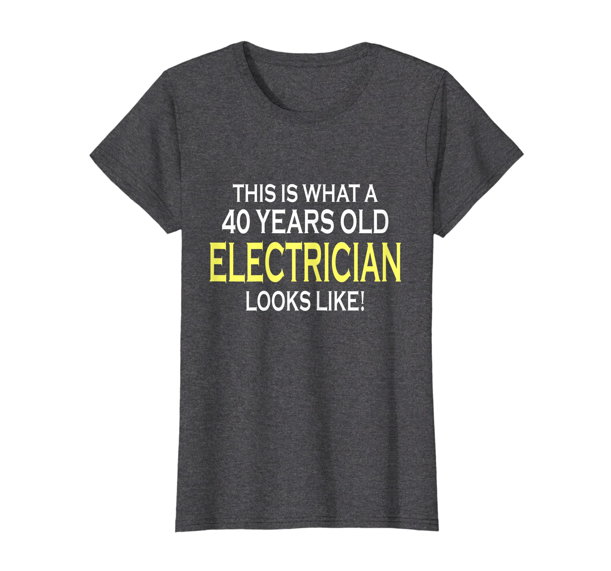 61f36ec1c4a4 Amazon.com: This is what a 40 year old Electrician look like T Shirt:  Clothing