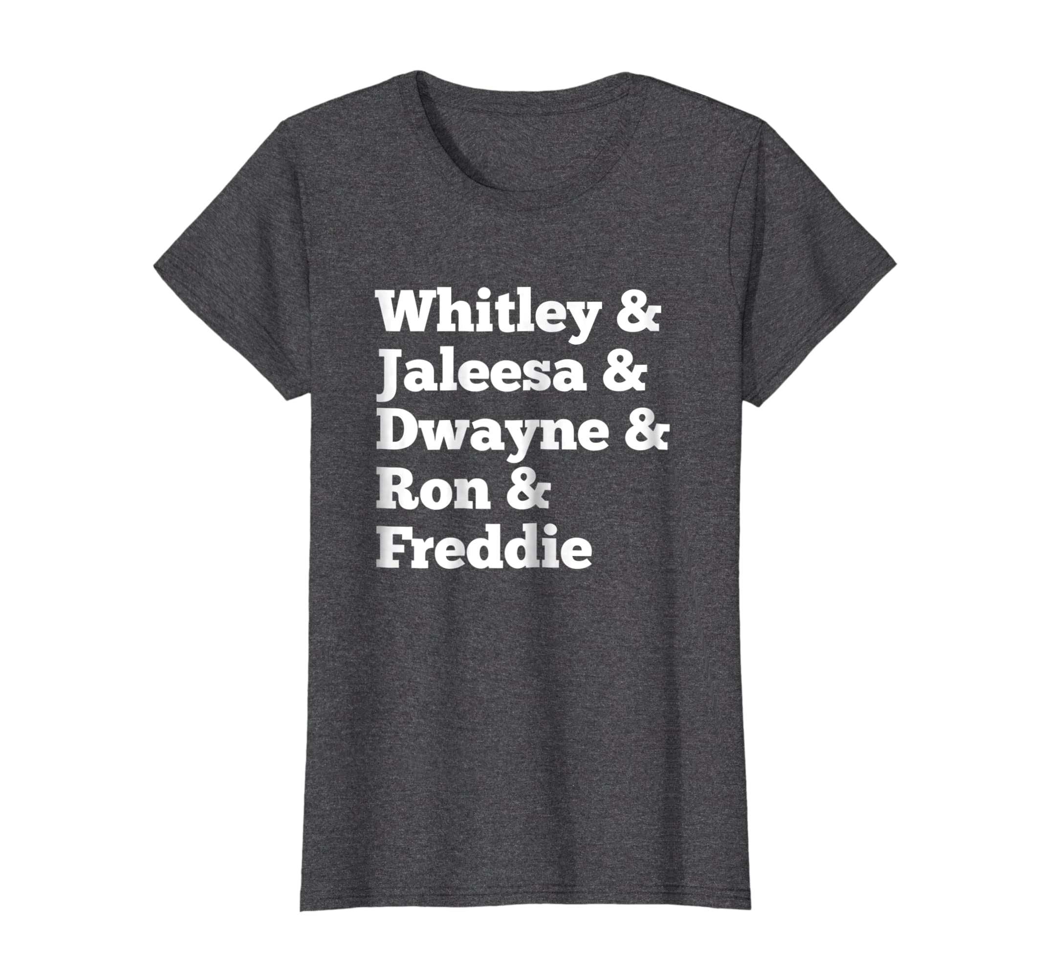 Whitley Jaleesa Dwayne Ron & Freddie Fan T Shirt-Teechatpro