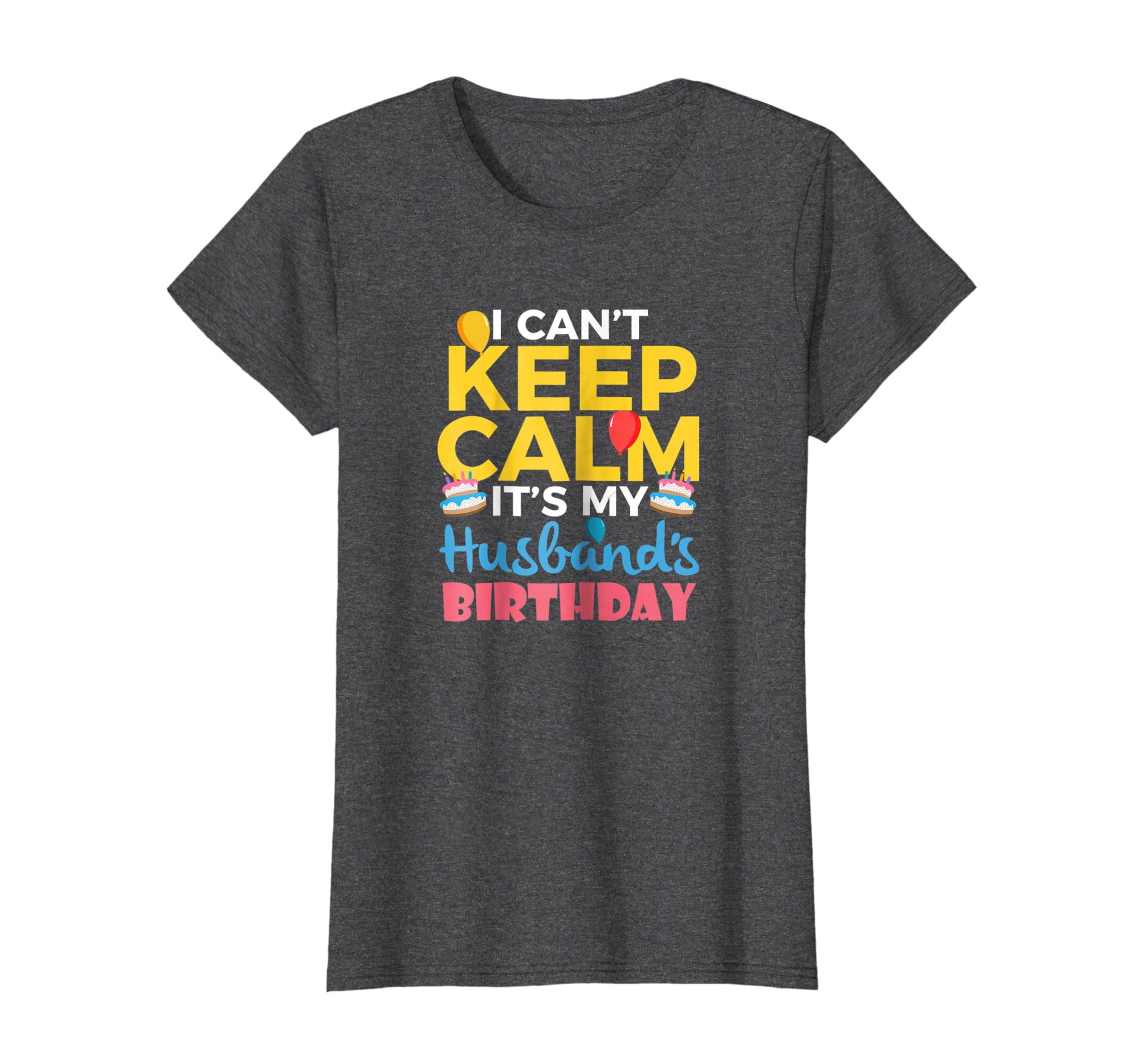 Amazon I Cant Keep Calm Its My Husbands Birthday Shirt Clothing