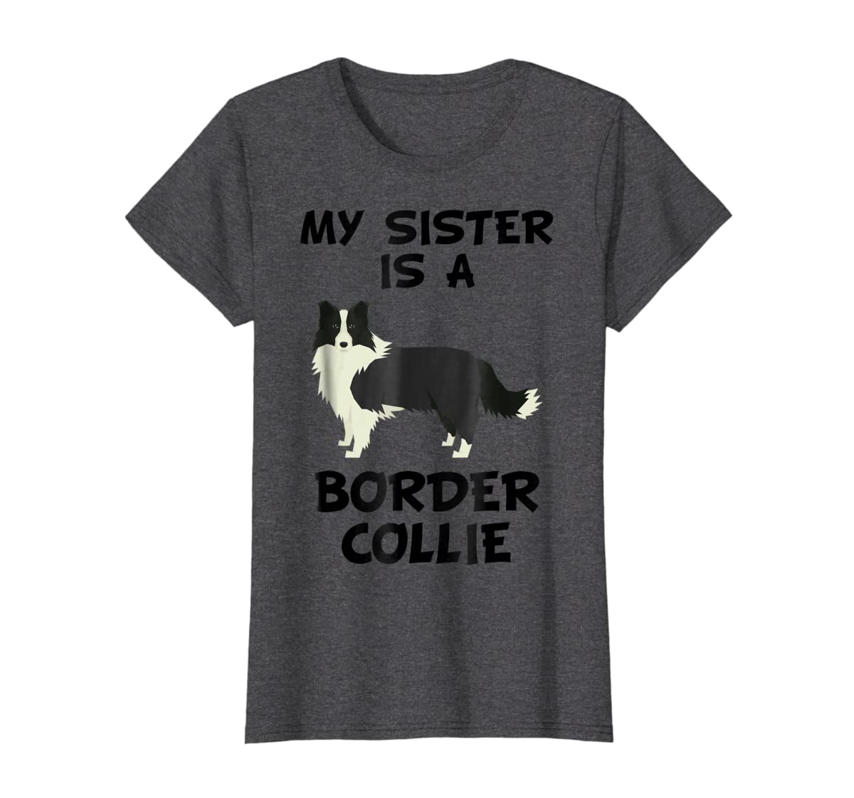 My Sister Is A Border Collie Dog Owner T-Shirt-Women's T-Shirt-Dark Heather