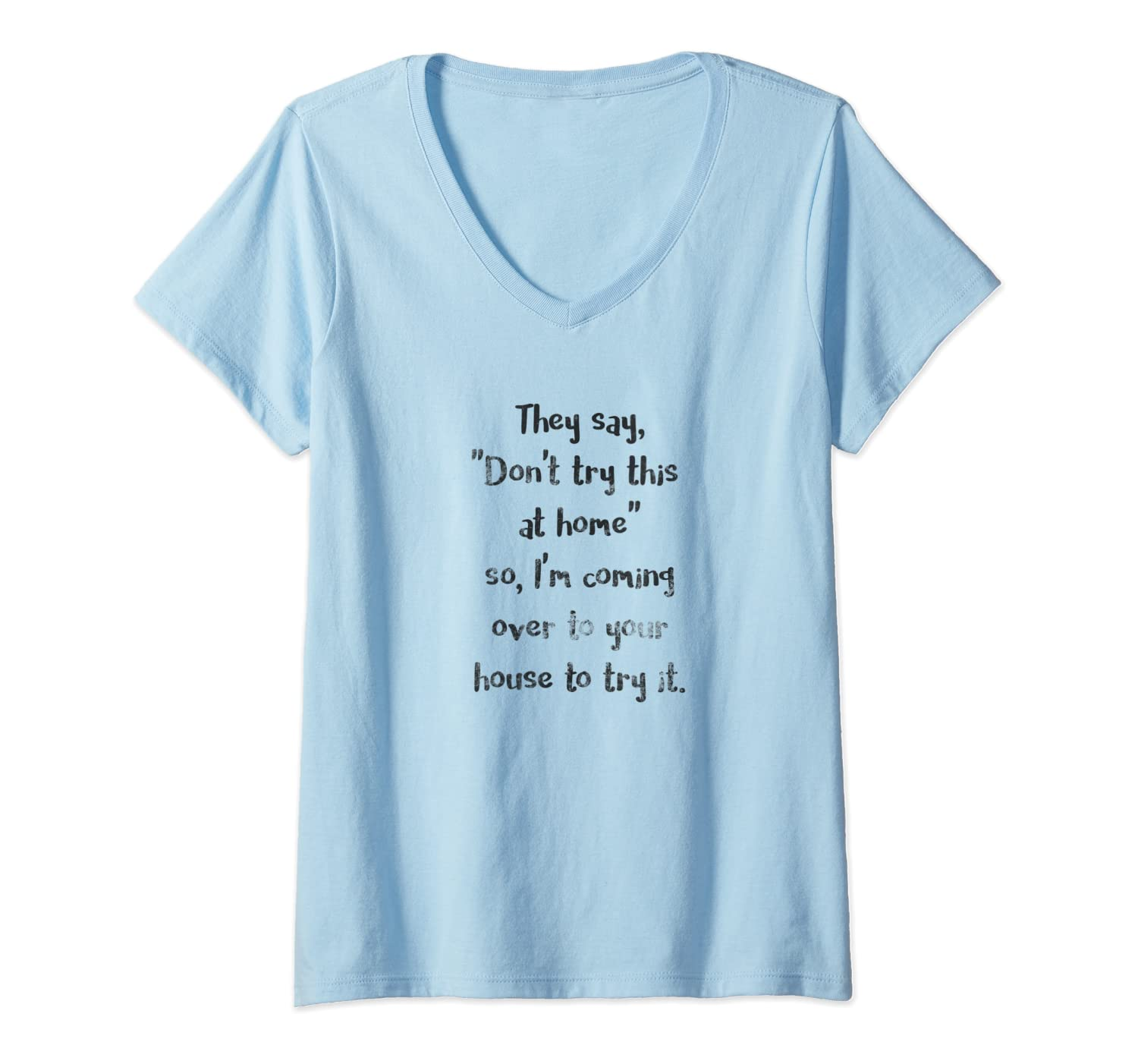 Womens They Say Don't Try This at Home Funny Sarcastic Dark V-Neck T-Shirt