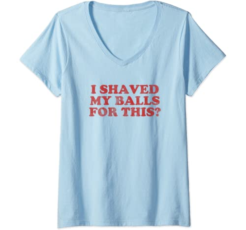 Womens Vintage I Shaved My Balls For This? V Neck T Shirt