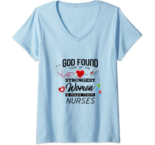 Womens Nurse Gift For Women Men God Found Strongest Woman And Nurse V Neck T Shirt