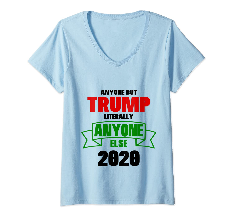 Anyone But Trump Literally Anyone Else Shirt Anti Trump 2020 T Shirt