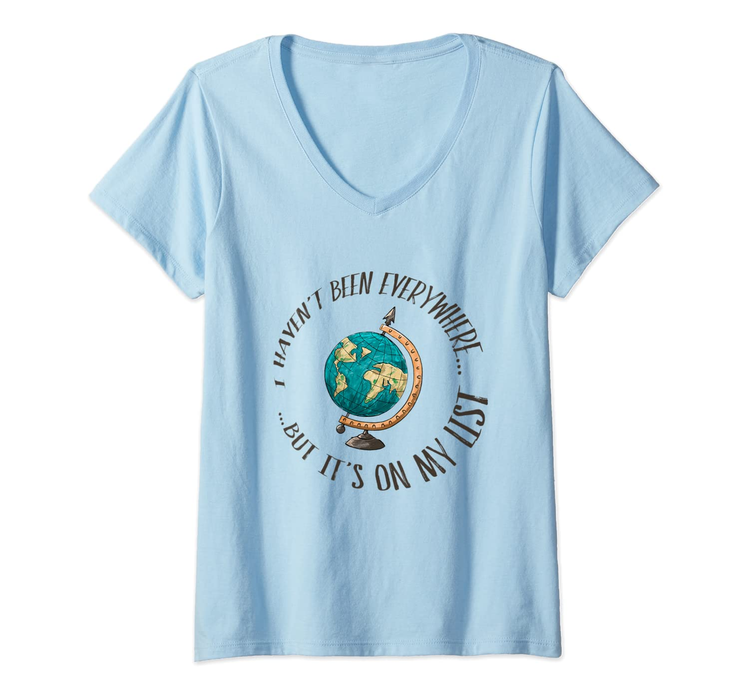 I Haven T Been Everywhere But It S On My List Travel Shirts