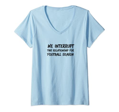Womens We Interrupt This Relationship For Football Season  V Neck T Shirt