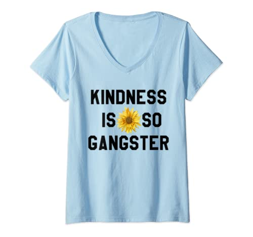 Womens Kindness Is So Gangster Shirt,Dude Be Kind,Be A Nice Human V Neck T Shirt