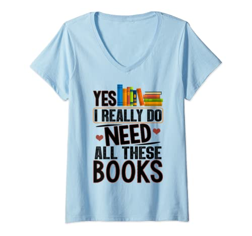 Womens Reading Yes I Really Do Need All These Books  V Neck T Shirt