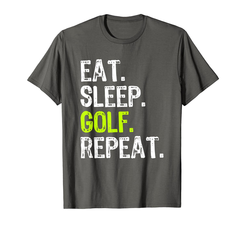 Eat Sleep Golf Repeat Funny Golfer Golfing Cool Gift T-Shirt-TH