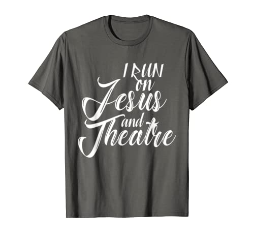 Christian Acting T-Shir Actors I Run on Jesus and Theatre T-Shirt