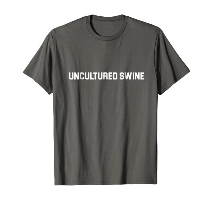 Uncultured Swine Shirt Funny Hilarious Sarcastic Tee Clothing Amazon Com My teacher made a list of movies (seen them all btw) and he basically called us uncultured swine (i.redd.it). uncultured swine shirt funny hilarious sarcastic tee