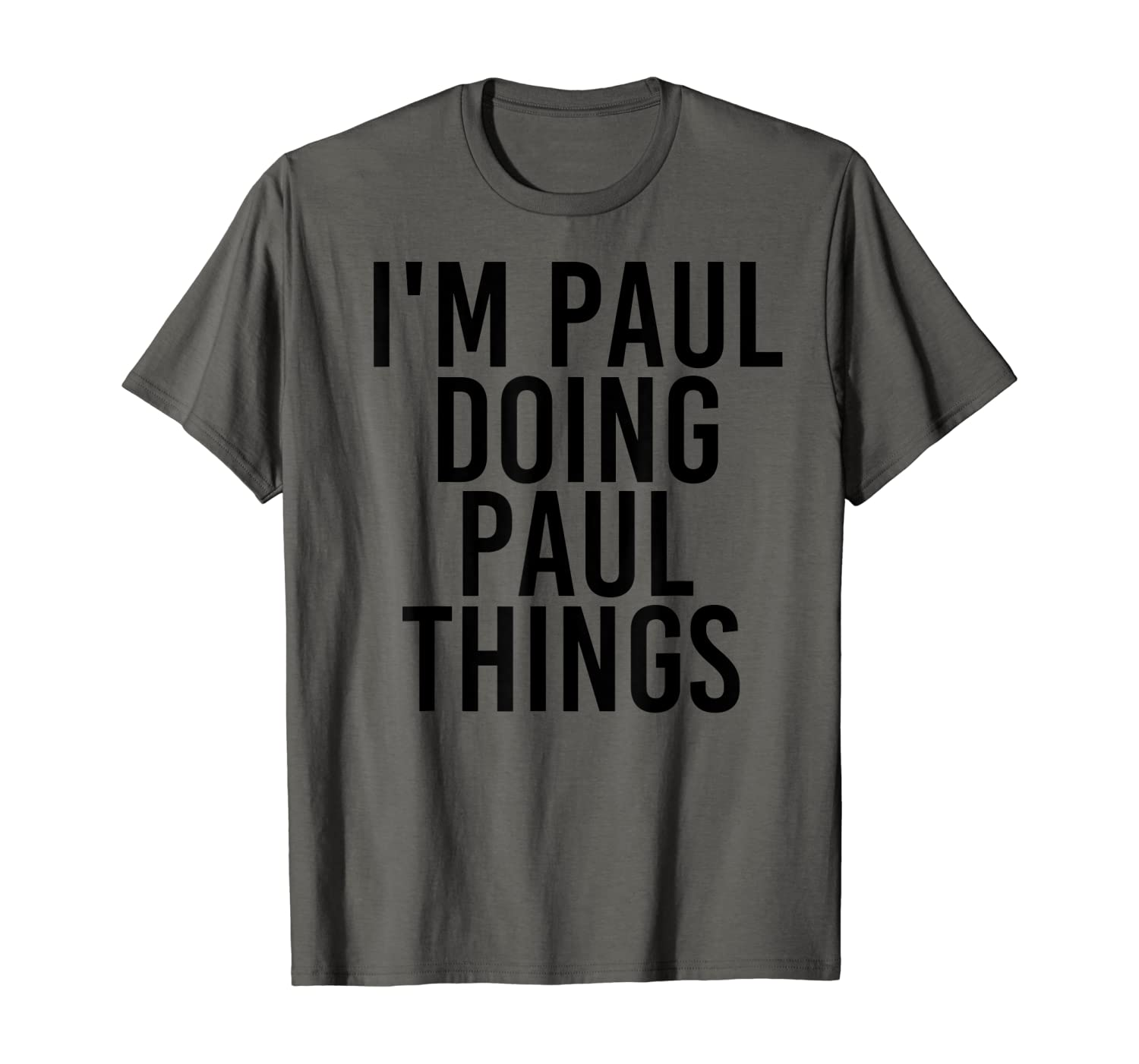 I'M PAUL DOING PAUL THINGS Name Funny Birthday Gift Idea T-Shirt