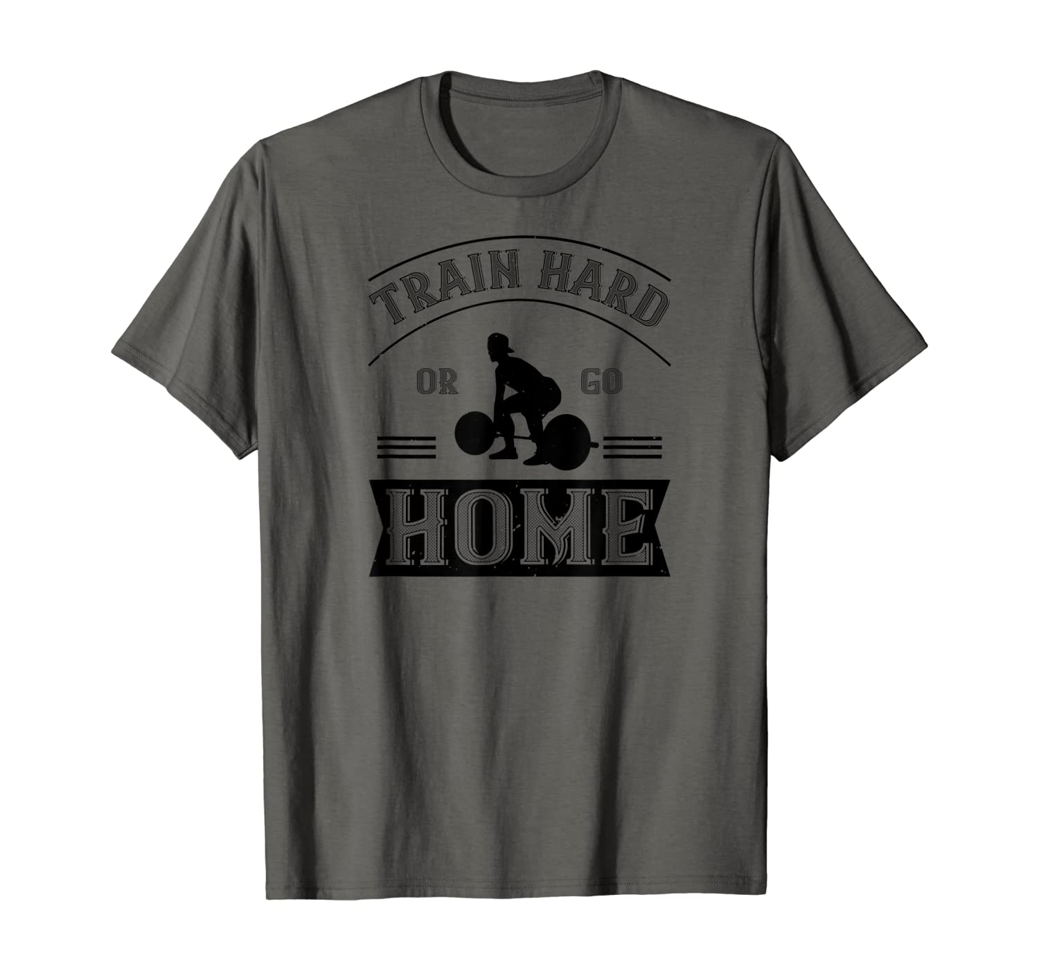 Workout Funny Gift - Train Hard Or Go Home T-Shirt