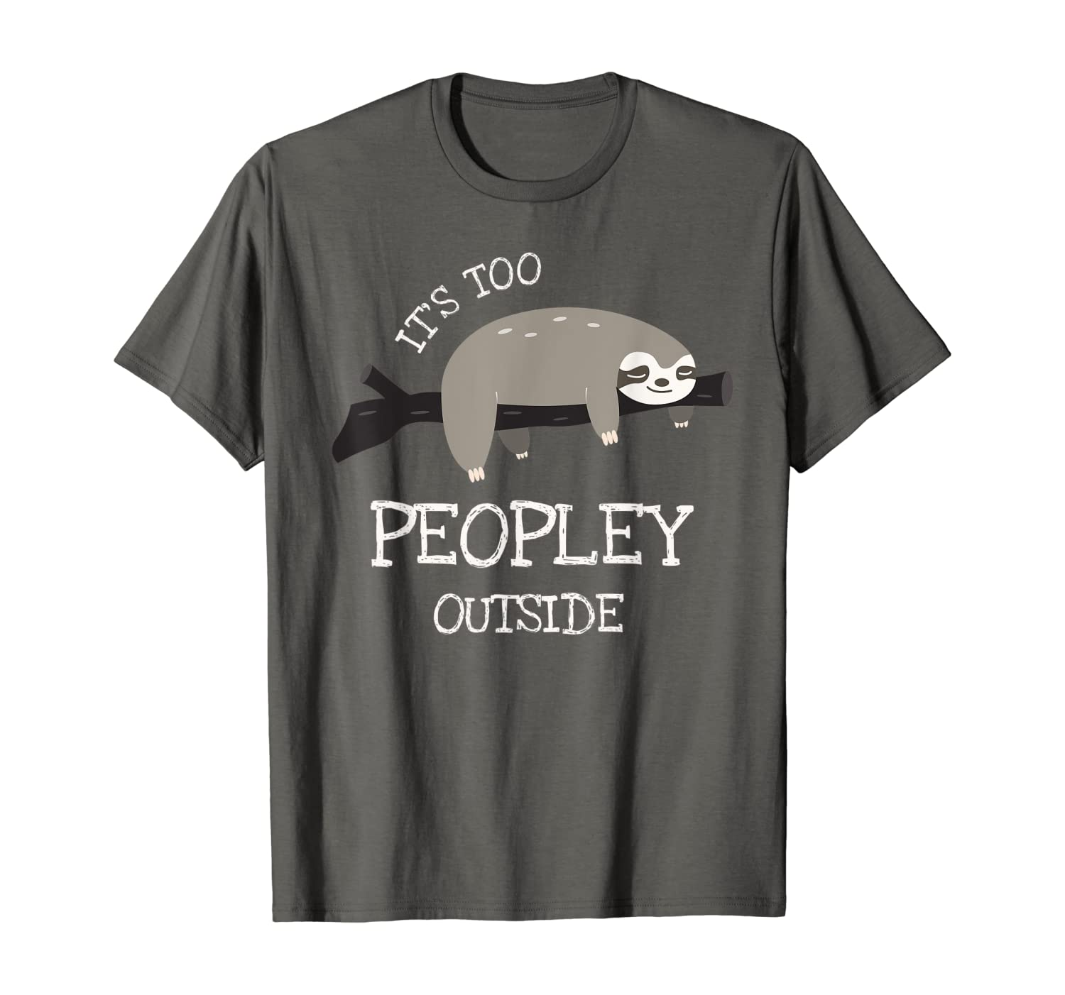 Sloth Gifts for Introverts - It's Too Peopley Outside T-Shirt