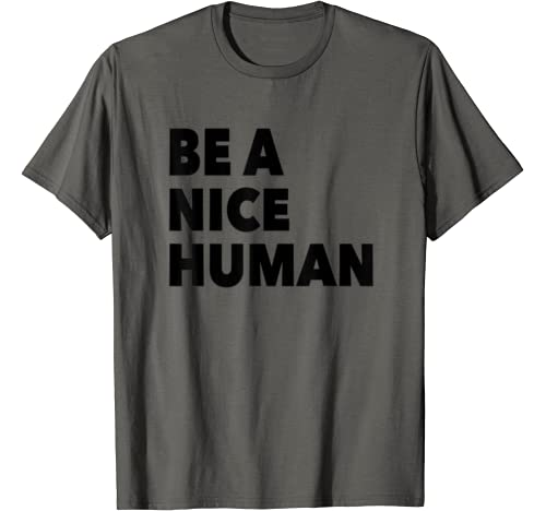 Be A Nice Human Kind Tee T Shirt