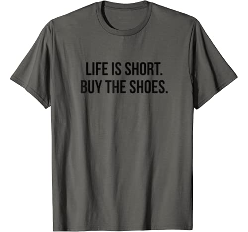 Life Is Short Buy The Shoes Sneakers Hype Collectors T Shirt