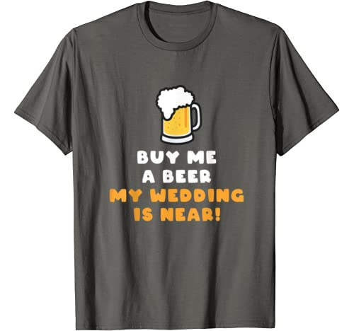 Buy Me A Beer My Wedding Is Near T Shirt
