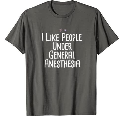I Like People Under General Anesthesia Saying Mom Gift Heart T Shirt