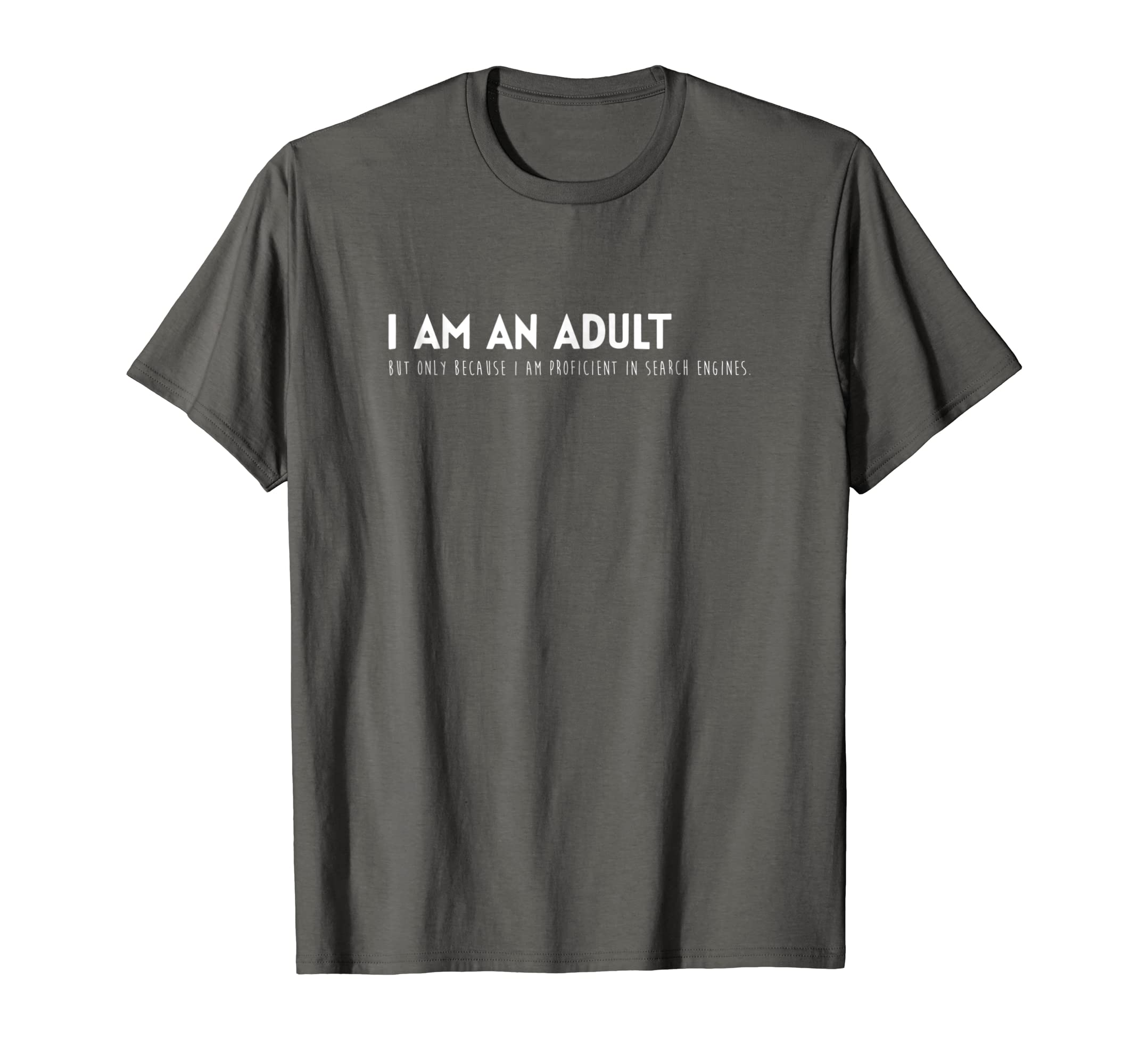 Amazon.com: I Am An Adult Proficient in Search Engines Funny T-Shirt:  Clothing