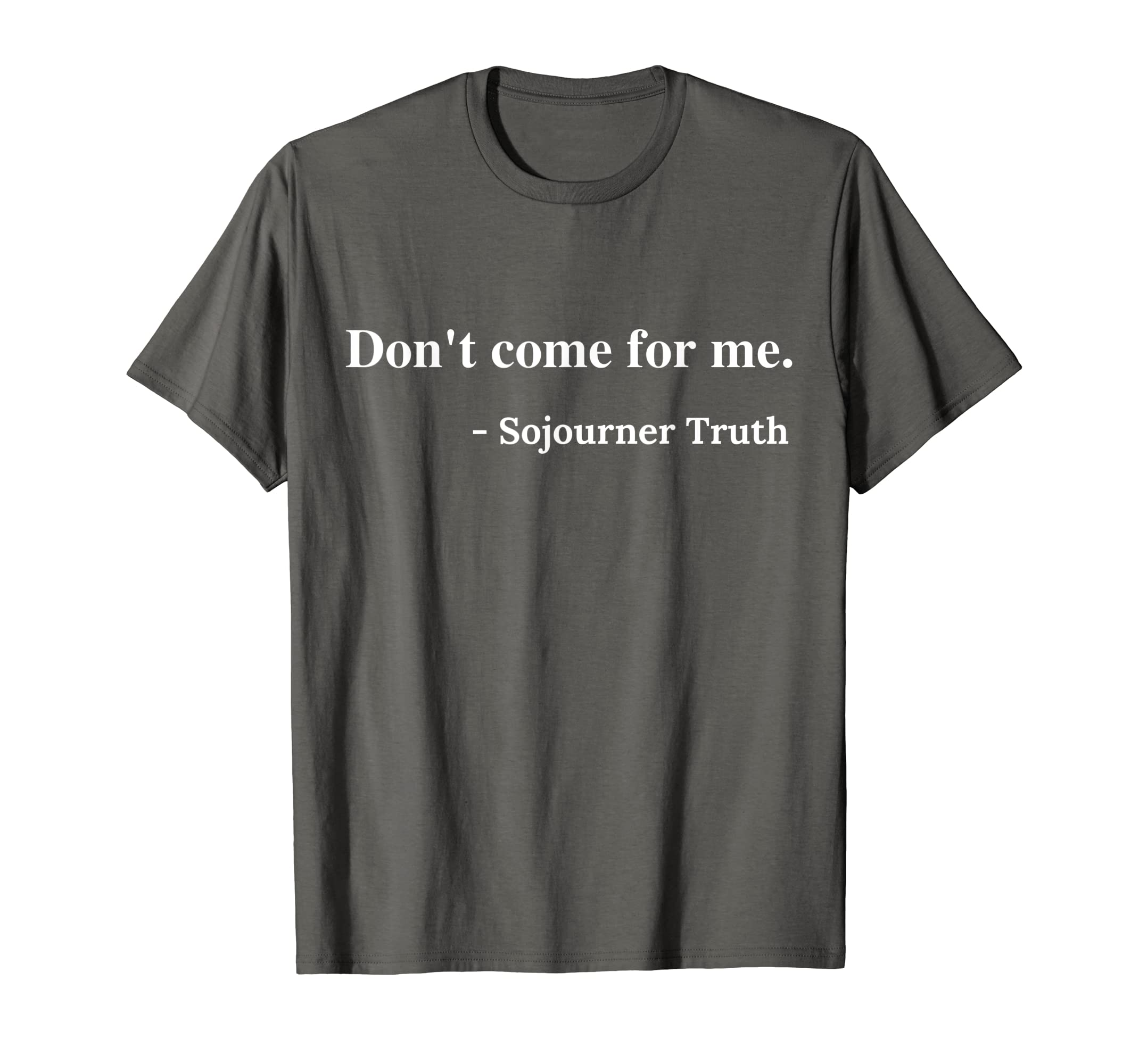 Don't Come For Me Sojourner Truth T Shirt-Teehay