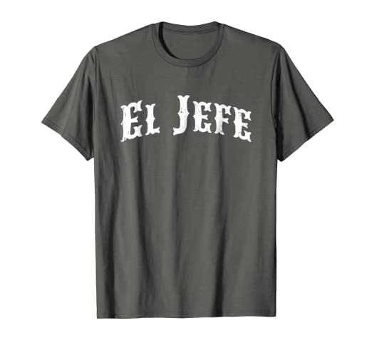 51f84d95 Image Unavailable. Image not available for. Color: El Jefe Shirt Novelty  Boss Gift Tee Shirt