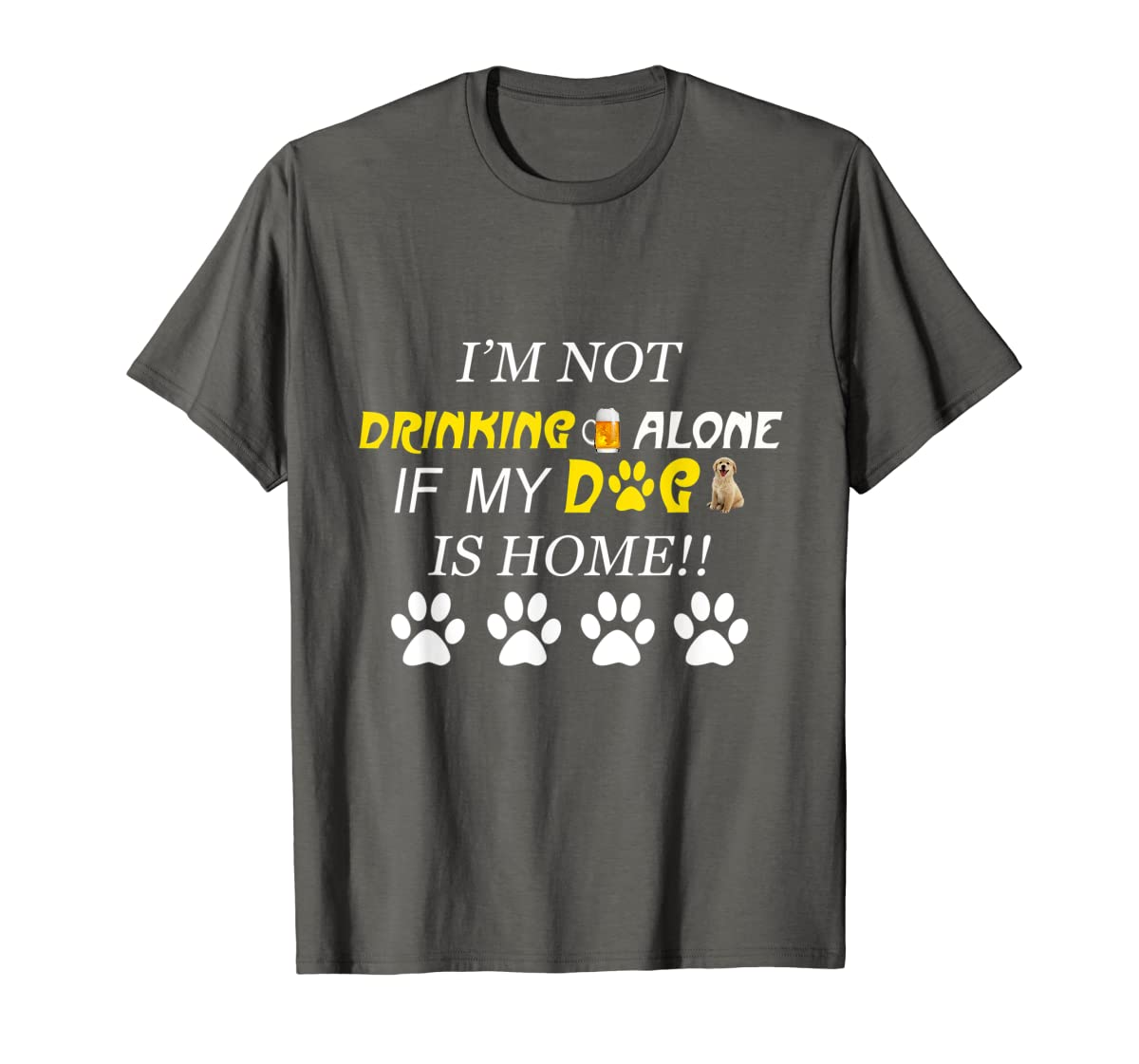 I'm Not Drinking Alone If My Dog Is Home Shirt Family Lover-Men's T-Shirt-Dark Heather
