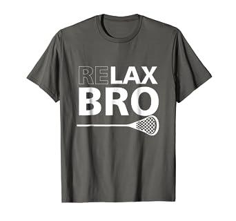 d004d9198318f Amazon.com: Relax Bro Lacrosse Tshirt Lax Shirt: Clothing